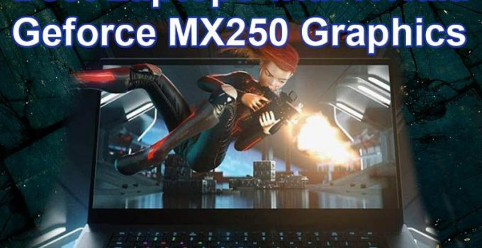 Best Laptops with Nvidia Geforce MX250 Graphics